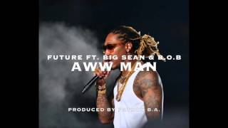 Future Ft. Big Sean & B.o.B - Aww Man (Remix)
