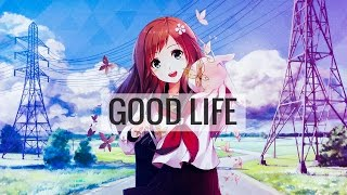 ►Nightcore - Good Life (Lyrics) [HD]