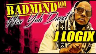 J Logix - Badmind 101 ( How Yuh Dweet ) Unforgettable Remix ft French Montana & Swae Lee