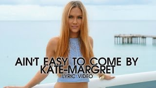 ♪ Kate-Margret - Ain't Easy To Come By (Lyric Video)