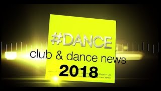 Compilation - #DANCE 2018 - Club & Dance News Vol. 4 (Trailer)