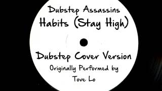 Habits (Stay High) (DJ Tony Dub/Dubstep Assassins Remix) [Cover Tribute to Tove Lo]