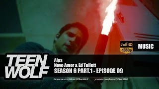 Novo Amor & Ed Tullett - Alps | Teen Wolf 6x09 Music [HD]