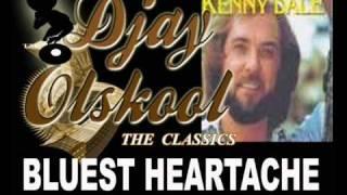 BLUEST HEARTACHE... Kenny Dale