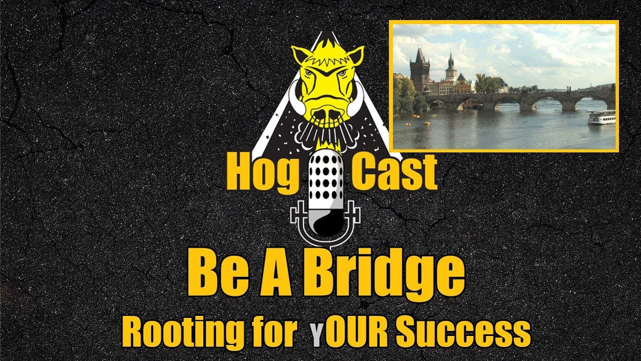 Hog Cast - Be a Bridge