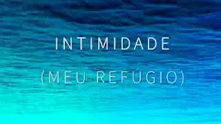 Intimidade (Meu refúgio) - Lyric Video