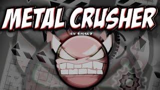 METAL CRUSHER 100% (''DEMON'') - by 6Jose9 - Geometry Dash [2.0]