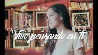Vivo pensando en ti - Felipe Pelaez ft Maluma | Laura Naranjo cover