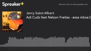 Adi Cudz feat Nelson Freitas - essa mboa [video oficial] (made with Spreaker)