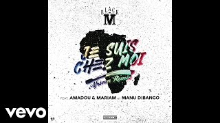 Black M - Je suis chez moi (African Remix) [audio] ft. Amadou & Mariam, Manu Dibango