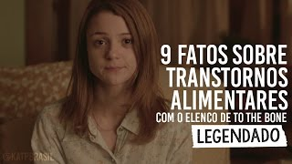 9 Fatos sobre Transtornos Alimentares com o elenco de 'To the Bone' [Legendado PT/BR]