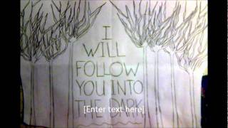 I Will Follow You Into the Dark. Lyrics in description. :3