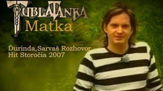 Tublatanka - Matka /Ďurinda a Sarvaš Rozhovor (Hit Storočia 2007)