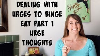 Dealing With Urges To Binge Eat Part 1 - Urge Thoughts - Coach Kir