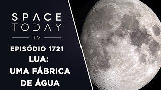 LUA: UMA FÁBRICA DE ÁGUA | SPACE TODAY TV EP.1721