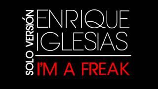 I'm A Freak - Enrique Iglesias [Solo Versión - Sin Pitbull]