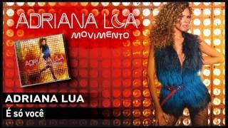 Adriana Lua - É só você
