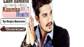 Luan Santana   Acordando O Prédio   Kizomba 2o17 Remix By Deejay Quaresma Áudio