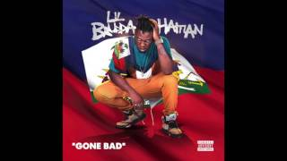 """Lil Brudda Haitian - """"Gone Bad"""" OFFICIAL VERSION"""