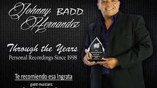 Johnny Badd Hernandez Te recomiendo esa ingrata