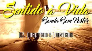 Banda Bom Pastor (CD Sentido à vida) 07. Dançando e Louvando ヅ