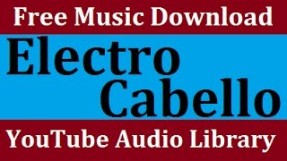 Electro Cabello | YouTube Audio Library | Copyright Free Music Songs | Kevin MacLeod Dance