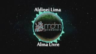 "Aldinei Lima ""ALMA LIVRE"" (MDM Music)"