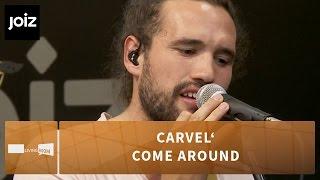 Carvel' - Come Around (Live at joiz)