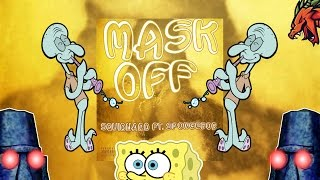 Squidward ft. Spongebob Mask Off Ear Rape