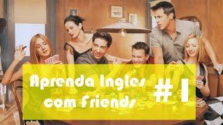 #1 Aprendendo Inglês com Friends