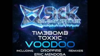 Tim3bomb & Toxxic - Voodoo (Dropfire Remix) (SICK SLAUGHTERHOUSE) CUT