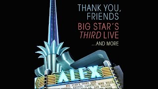 """Thirteen"" From ""Thank You Friends: Big Star's THIRD Live...And More"""