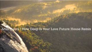 Arun Bahra | How Deep Is You Love Future House Remix