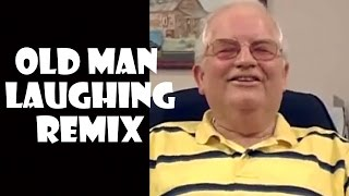 Funny Old Man Laughing - Remix Compilation