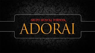 Adorai - Grupo Musical Formosa (Playback) com legenda