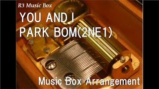 YOU AND I/PARK BOM(2NE1) [Music Box]