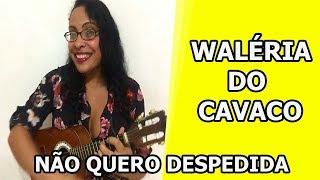 Waléria do Cavaco - Não quero despedida