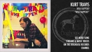 """Kurt Travis - """"Wha Happen"""""""