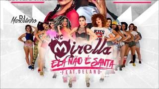 MC Mirella feat Delano - Ela Não é Santa (DJ Marcelinho) 2017
