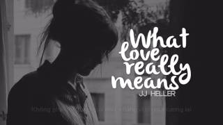 Lyrics + Vietsub || What Love Really Means || JJ Heller