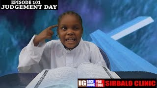 SIRBALO CLINIC - JUDGEMENT DAY ( EPISODE 101 )
