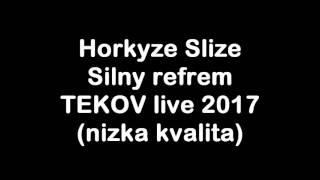 Horkýže Slíže - Silný refrén - TEKOV live 2017