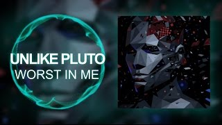 [Midtempo] - Unlike Pluto - Worst In Me