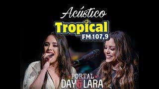 Day e Lara - Vá Pro Inferno com Seu Amor | Acústico Tropical FM