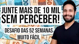 JUNTE MAIS DE 10 MIL REAIS SEM PERCEBER! DESAFIO DAS 52 SEMANAS!