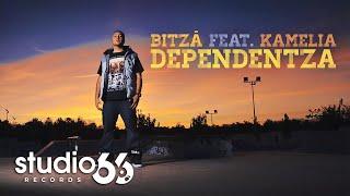 Bitza feat. Kamelia – Dependentza