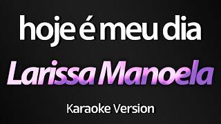 HOJE É MEU DIA (Karaoke Version) - Larissa Manoela (com letra)