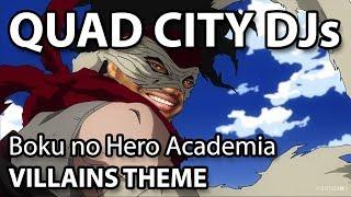 Quad City DJs vs Boku no Hero Academia - Villains Theme