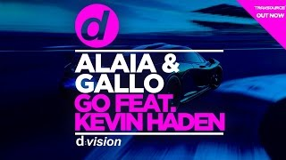 Alaia & Gallo Ft. Kevin Haden - Go (Artwork Video)
