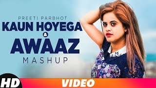 Kaun Hoyega & Awaaz (Mashup) | B Praak | Ammy Virk | Preeti Parbhot | DJ Danish | New Songs 2018